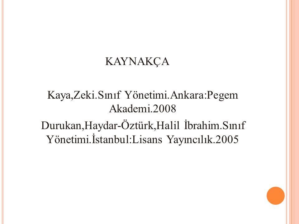 Kaya,Zeki.Sınıf Yönetimi.Ankara:Pegem Akademi.2008