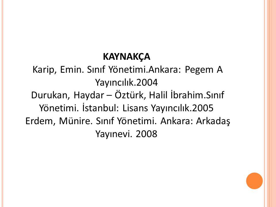 Karip, Emin. Sınıf Yönetimi.Ankara: Pegem A Yayıncılık.2004