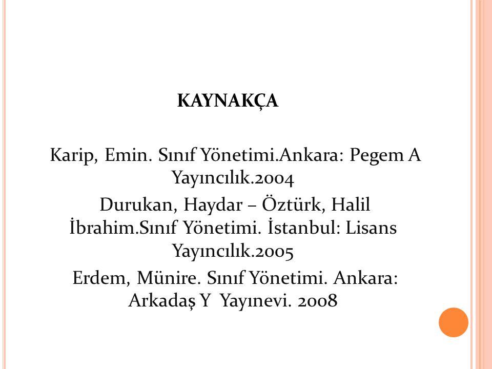 KAYNAKÇA Karip, Emin. Sınıf Yönetimi. Ankara: Pegem A Yayıncılık