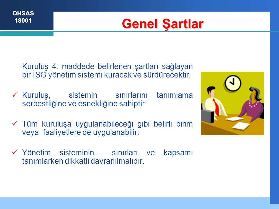Genel Şartlar Kuruluş 4. maddede belirlenen şartları sağlayan bir İSG yönetim sistemi kuracak ve sürdürecektir.