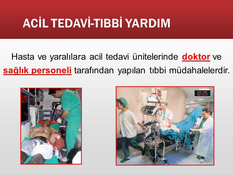 ACİL TEDAVİ-TIBBİ YARDIM