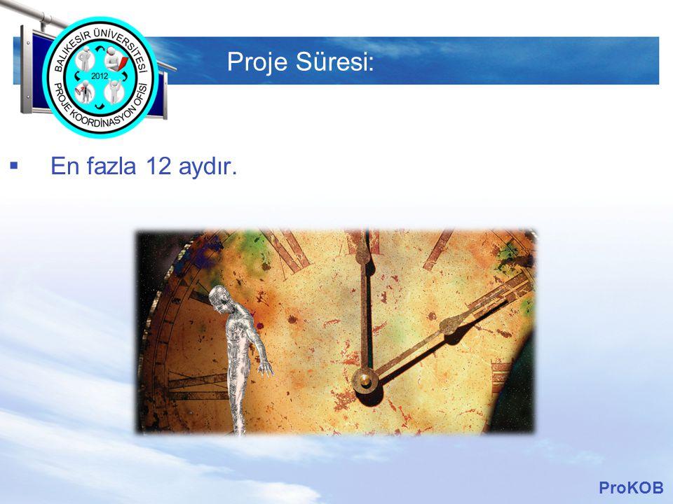 Proje Süresi: En fazla 12 aydır. ProKOB
