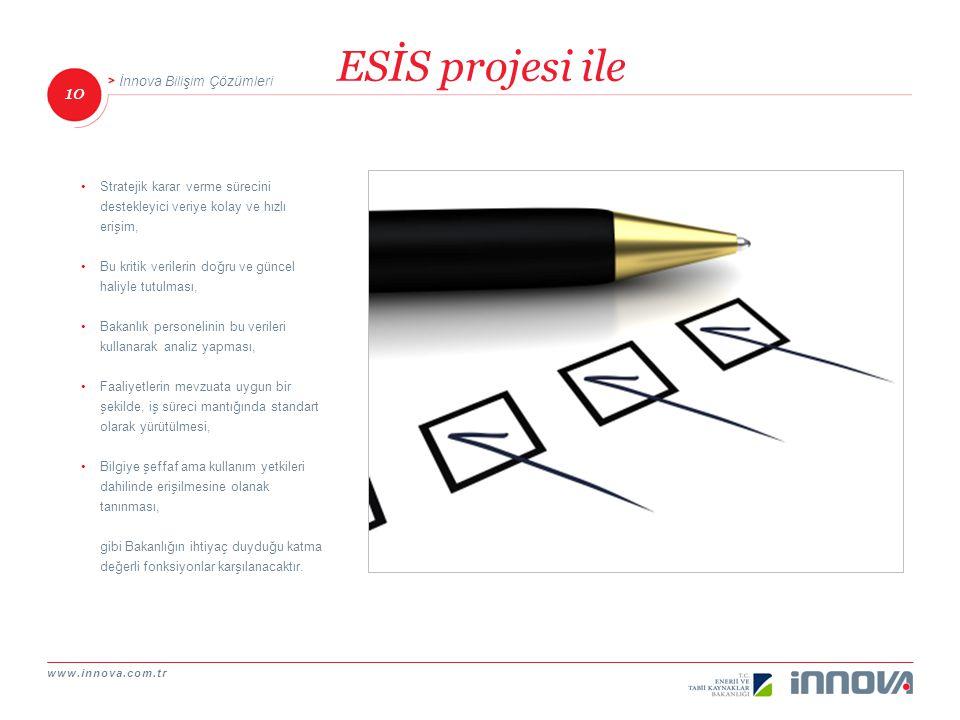 ESİS projesi ile Stratejik karar verme sürecini destekleyici veriye kolay ve hızlı erişim, Bu kritik verilerin doğru ve güncel haliyle tutulması,