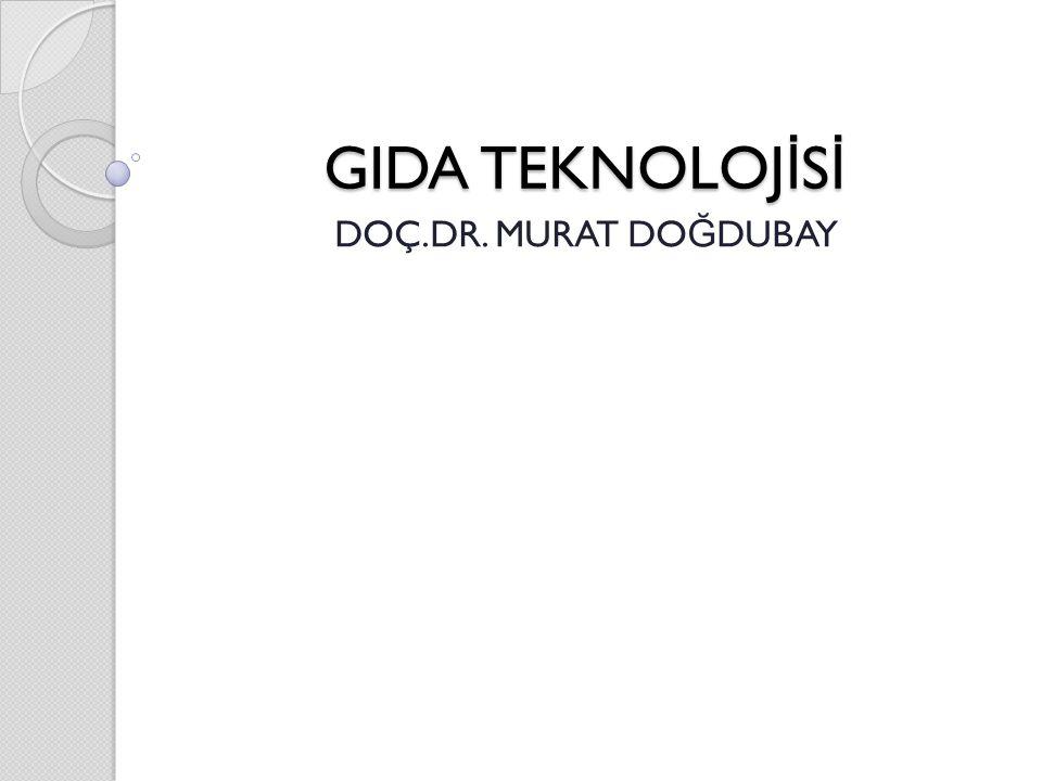 GIDA TEKNOLOJİSİ DOÇ.DR. MURAT DOĞDUBAY