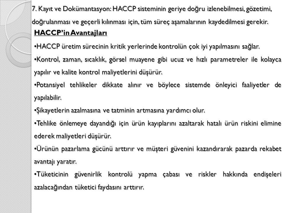 7. Kayıt ve Dokümantasyon: HACCP sisteminin geriye doğru izlenebilmesi, gözetimi, doğrulanması ve geçerli kılınması için, tüm süreç aşamalarının kaydedilmesi gerekir.