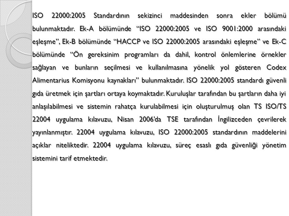 ISO 22000:2005 Standardının sekizinci maddesinden sonra ekler bölümü bulunmaktadır.