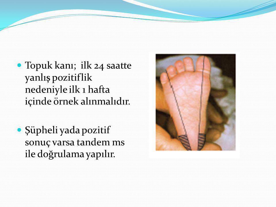 Topuk kanı; ilk 24 saatte yanlış pozitiflik nedeniyle ilk 1 hafta içinde örnek alınmalıdır.