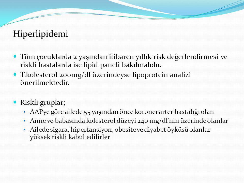 Hiperlipidemi Tüm çocuklarda 2 yaşından itibaren yıllık risk değerlendirmesi ve riskli hastalarda ise lipid paneli bakılmalıdır.