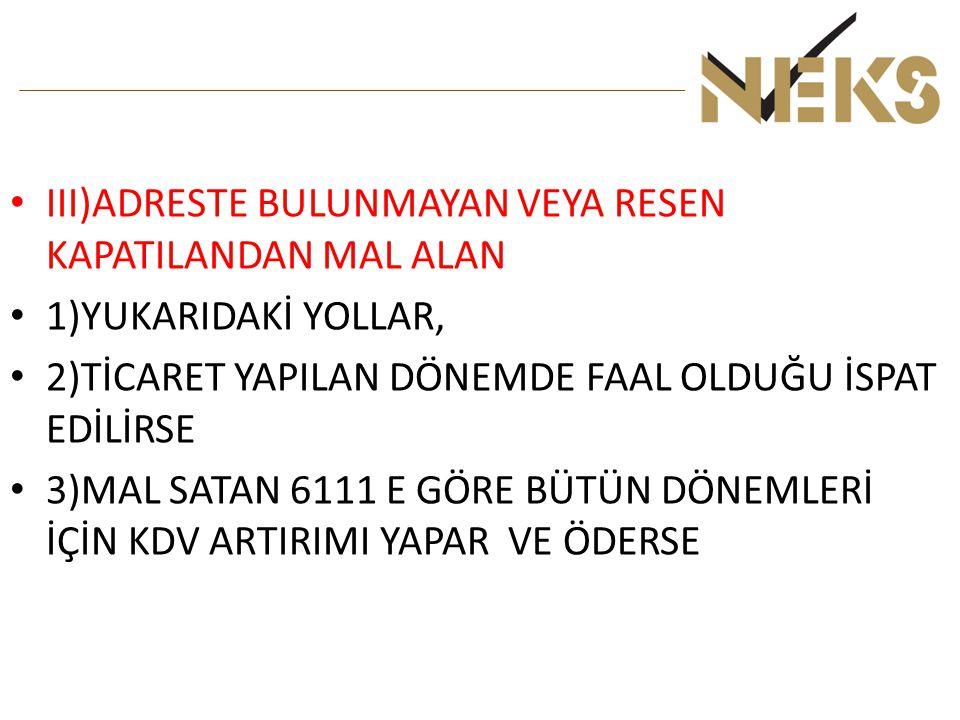 III)ADRESTE BULUNMAYAN VEYA RESEN KAPATILANDAN MAL ALAN