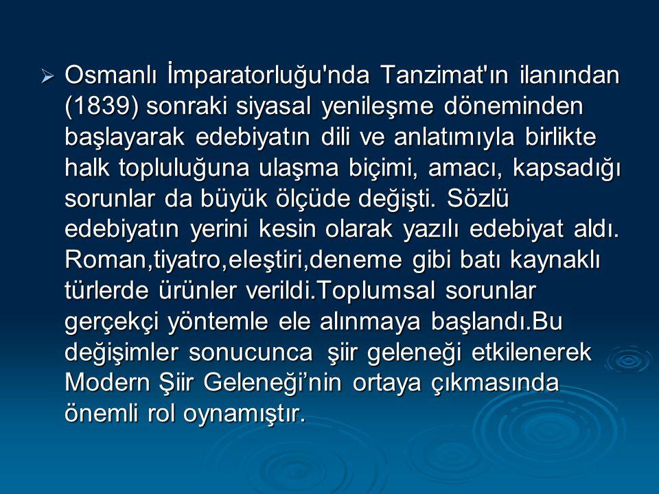 Osmanlı İmparatorluğu nda Tanzimat ın ilanından (1839) sonraki siyasal yenileşme döneminden başlayarak edebiyatın dili ve anlatımıyla birlikte halk topluluğuna ulaşma biçimi, amacı, kapsadığı sorunlar da büyük ölçüde değişti.