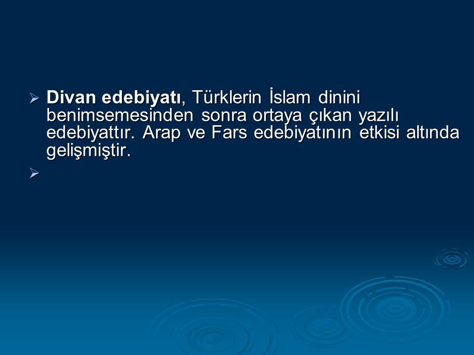 Divan edebiyatı, Türklerin İslam dinini benimsemesinden sonra ortaya çıkan yazılı edebiyattır.