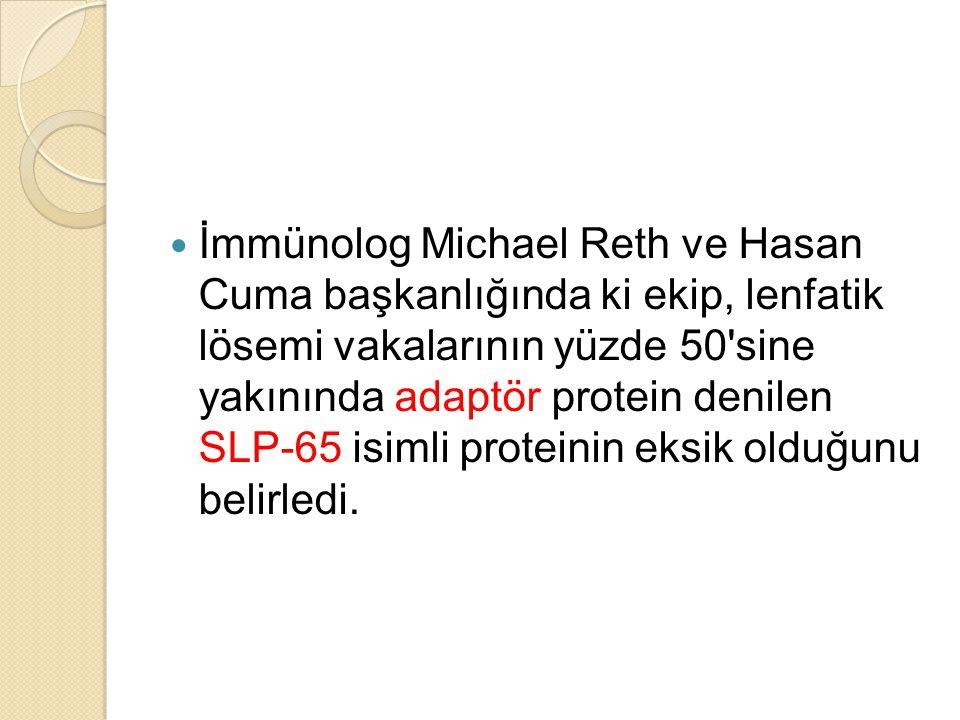 İmmünolog Michael Reth ve Hasan Cuma başkanlığında ki ekip, lenfatik lösemi vakalarının yüzde 50 sine yakınında adaptör protein denilen SLP-65 isimli proteinin eksik olduğunu belirledi.