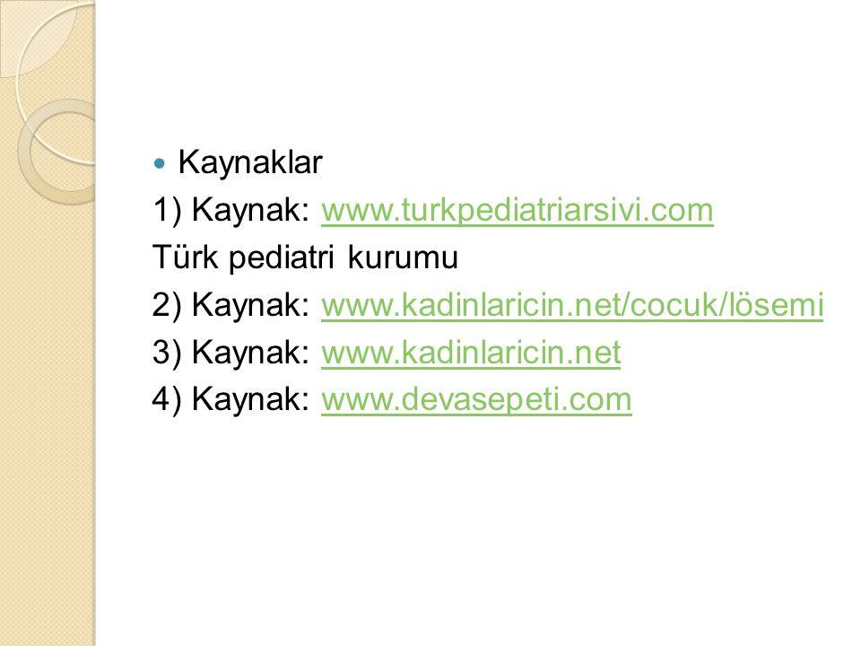 Kaynaklar 1) Kaynak: www.turkpediatriarsivi.com. Türk pediatri kurumu. 2) Kaynak: www.kadinlaricin.net/cocuk/lösemi.
