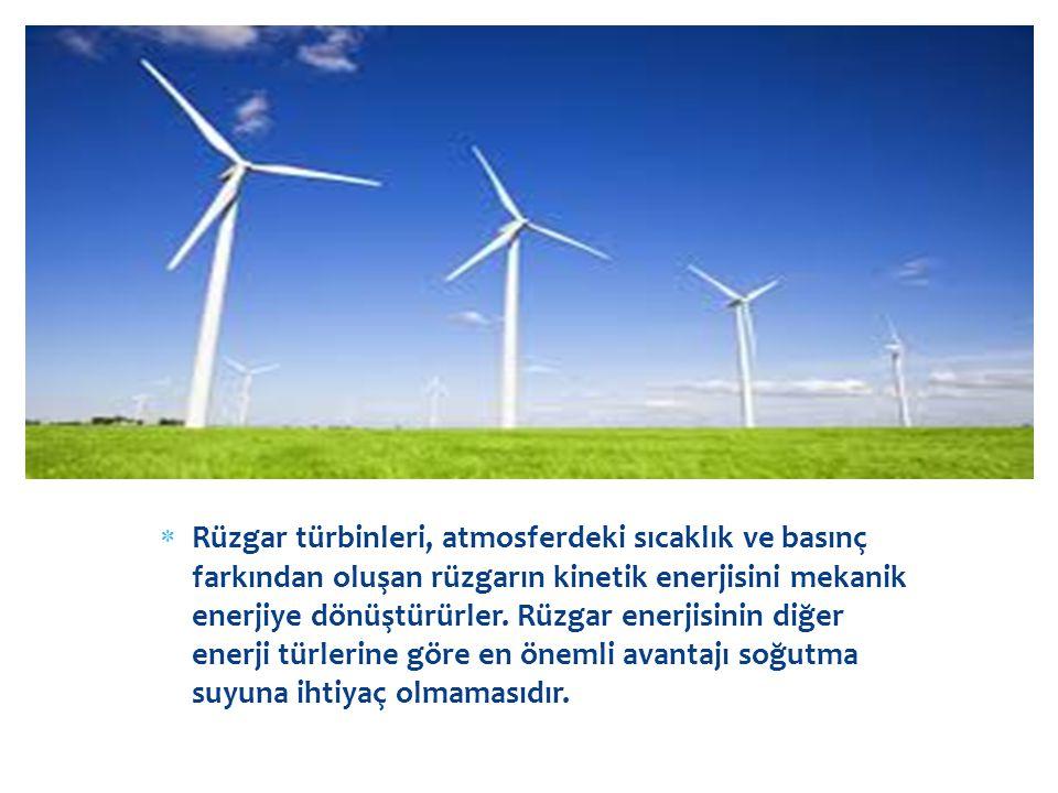 Rüzgar türbinleri, atmosferdeki sıcaklık ve basınç farkından oluşan rüzgarın kinetik enerjisini mekanik enerjiye dönüştürürler.