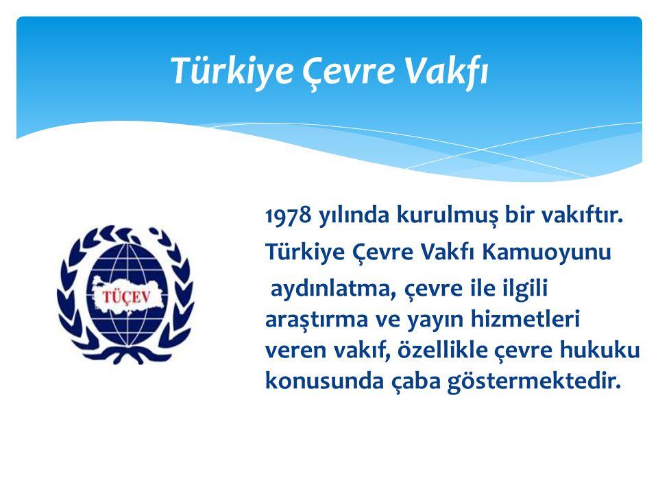 Türkiye Çevre Vakfı 1978 yılında kurulmuş bir vakıftır.
