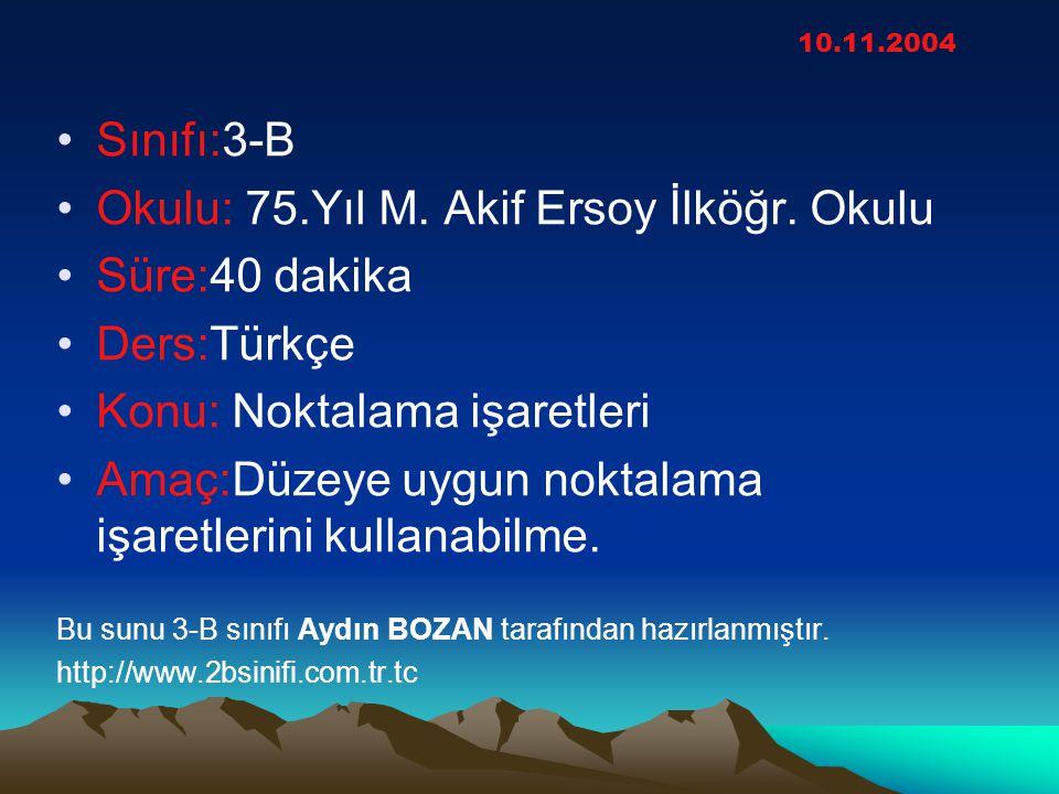 Okulu: 75.Yıl M. Akif Ersoy İlköğr. Okulu Süre:40 dakika Ders:Türkçe