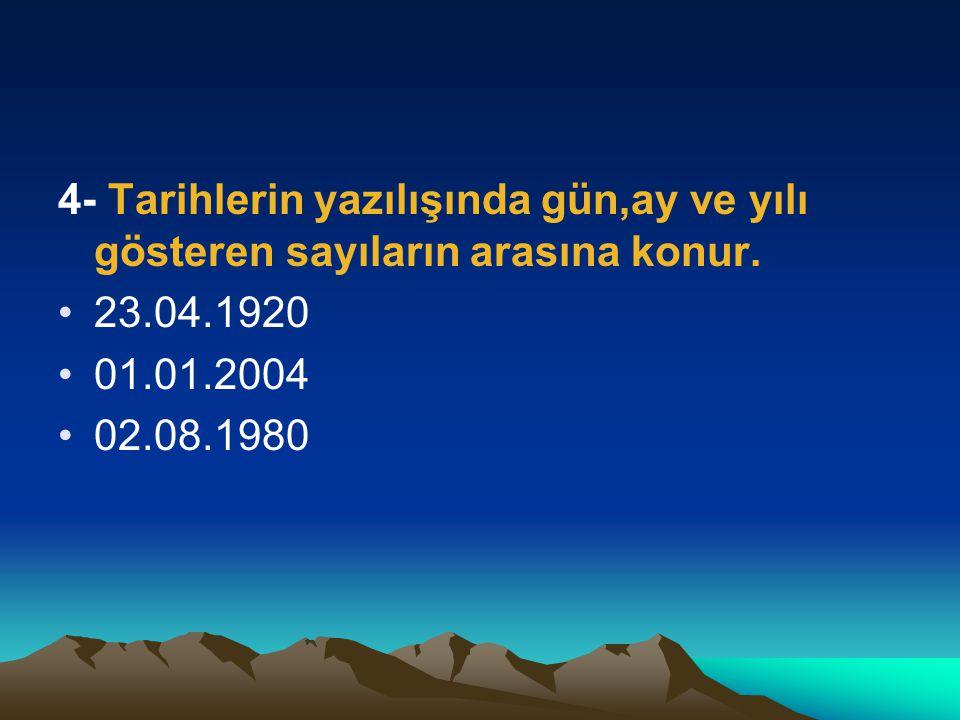 4- Tarihlerin yazılışında gün,ay ve yılı gösteren sayıların arasına konur.