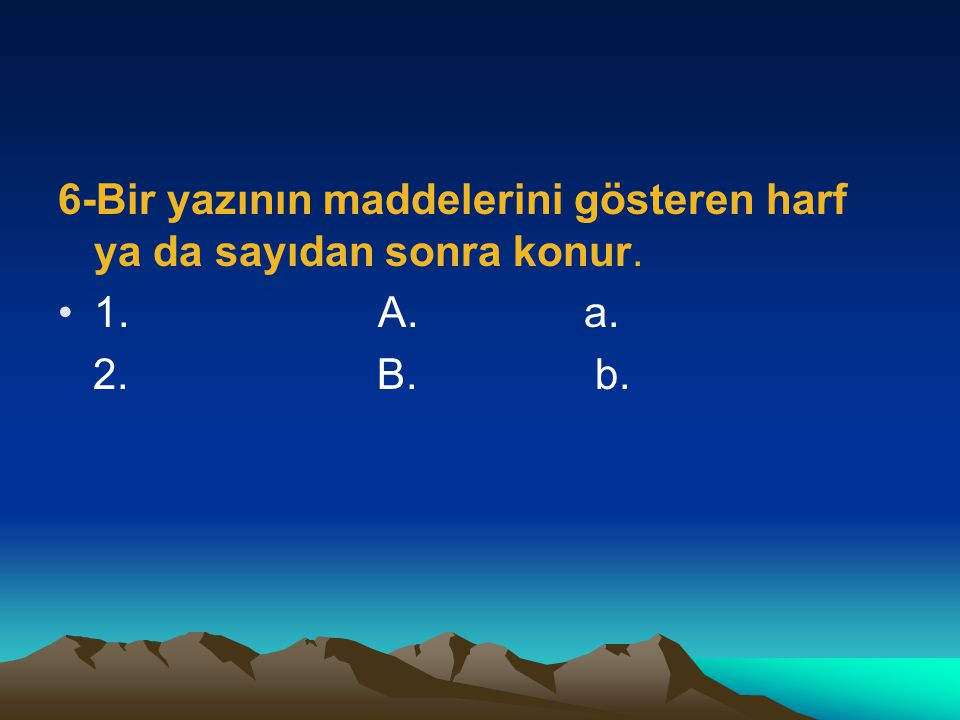 6-Bir yazının maddelerini gösteren harf ya da sayıdan sonra konur.