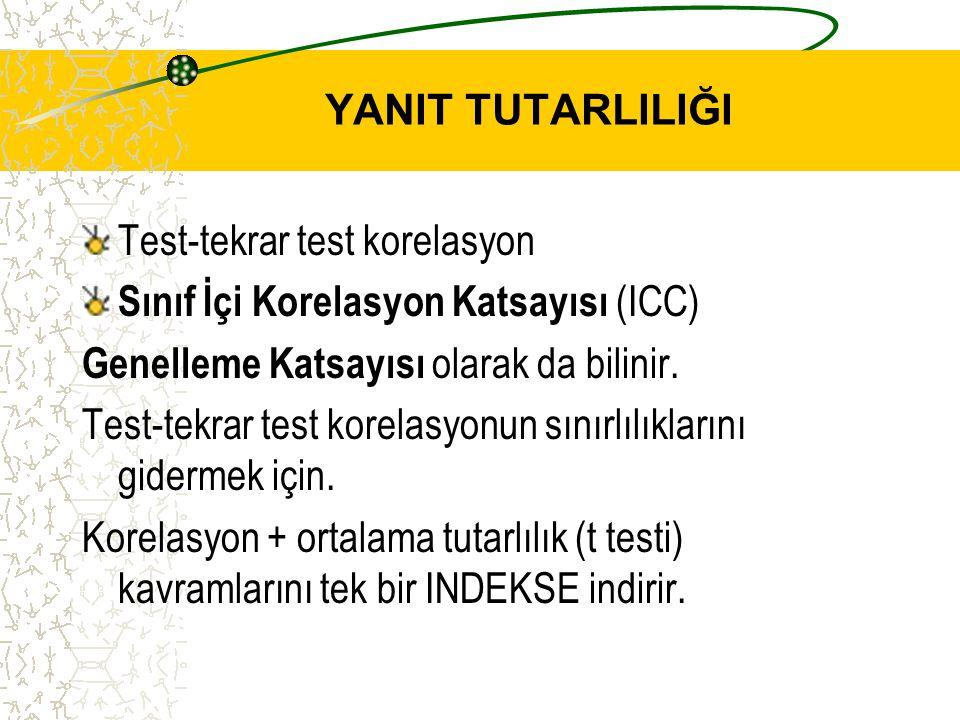 YANIT TUTARLILIĞI Test-tekrar test korelasyon. Sınıf İçi Korelasyon Katsayısı (ICC) Genelleme Katsayısı olarak da bilinir.