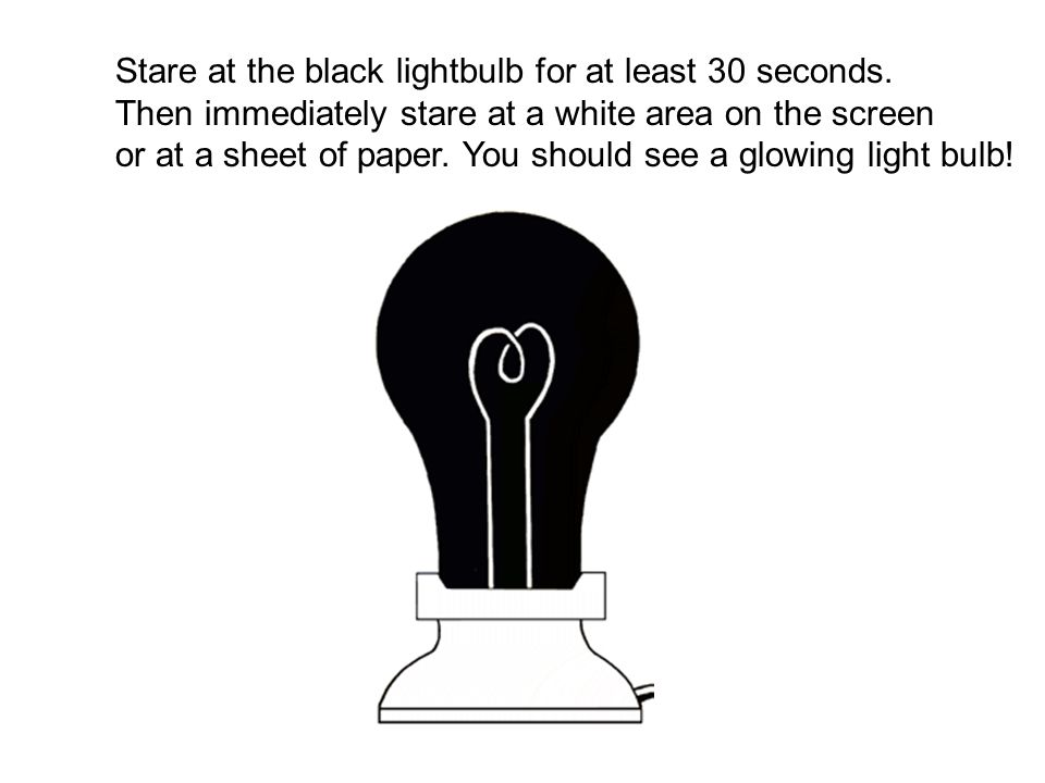 Stare at the black lightbulb for at least 30 seconds