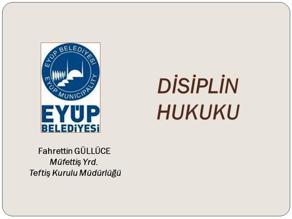 DİSİPLİN HUKUKU Fahrettin GÜLLÜCE Müfettiş Yrd.