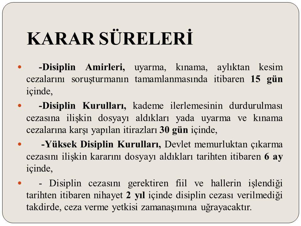 KARAR SÜRELERİ -Disiplin Amirleri, uyarma, kınama, aylıktan kesim cezalarını soruşturmanın tamamlanmasında itibaren 15 gün içinde,