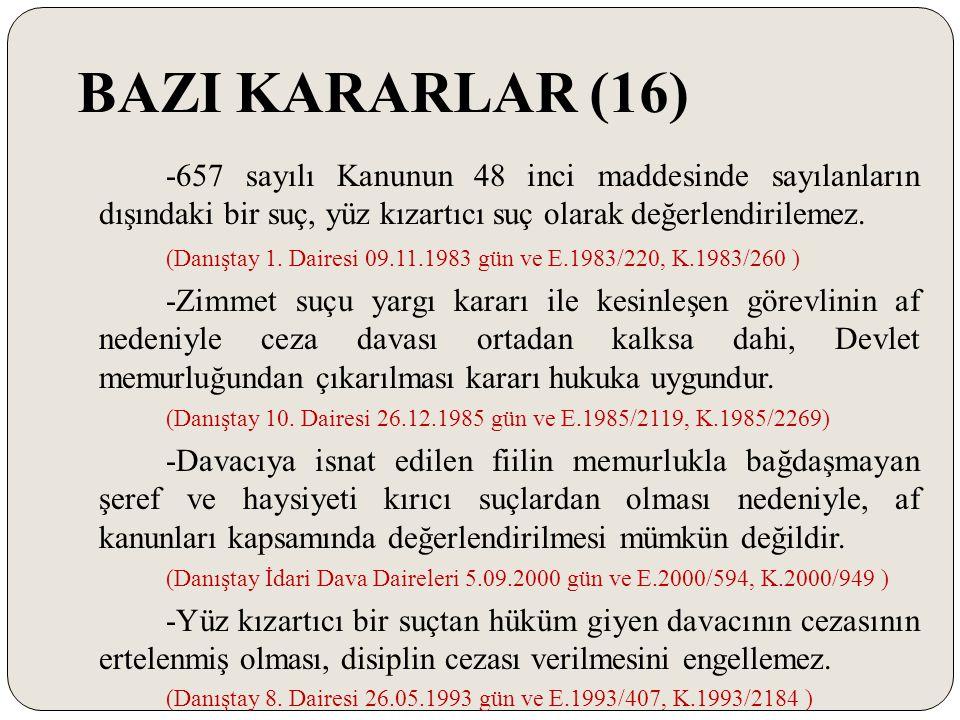 BAZI KARARLAR (16) -657 sayılı Kanunun 48 inci maddesinde sayılanların dışındaki bir suç, yüz kızartıcı suç olarak değerlendirilemez.