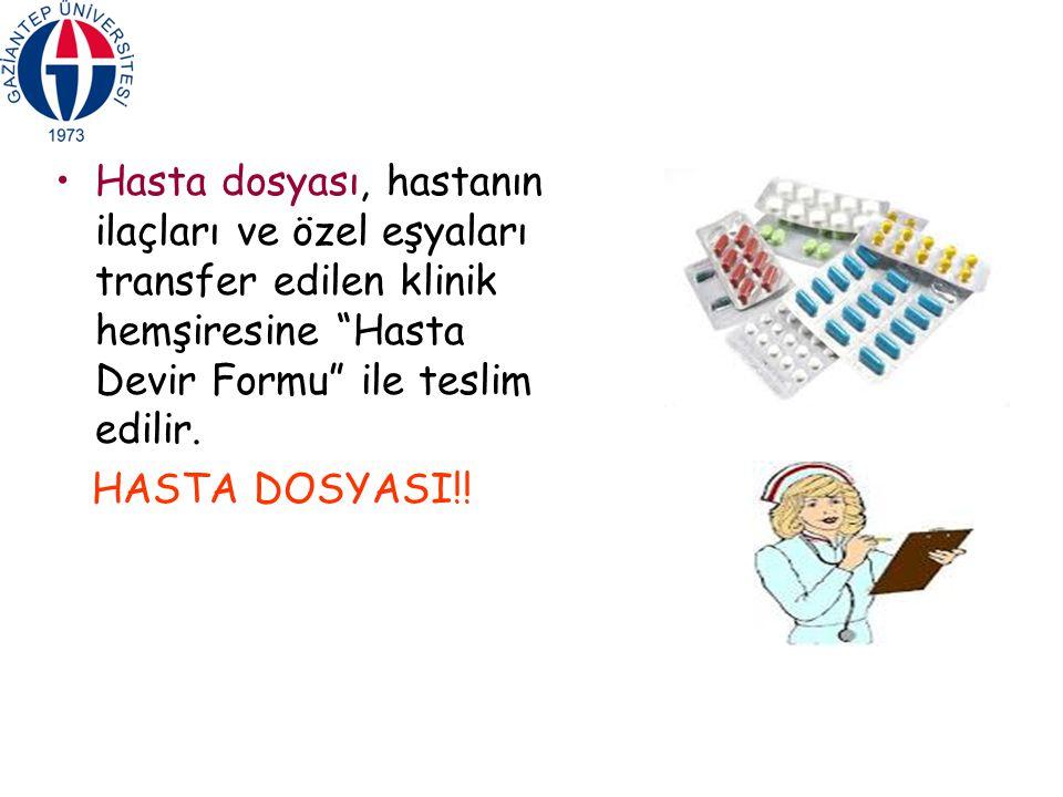 Hasta dosyası, hastanın ilaçları ve özel eşyaları transfer edilen klinik hemşiresine Hasta Devir Formu ile teslim edilir.
