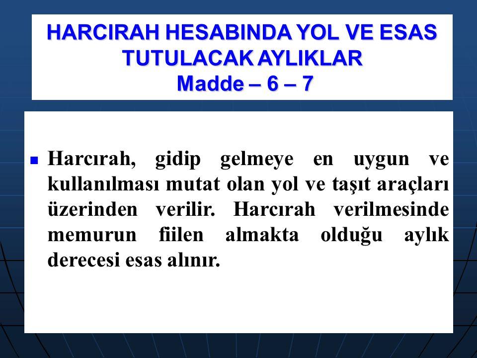 HARCIRAH HESABINDA YOL VE ESAS TUTULACAK AYLIKLAR Madde – 6 – 7
