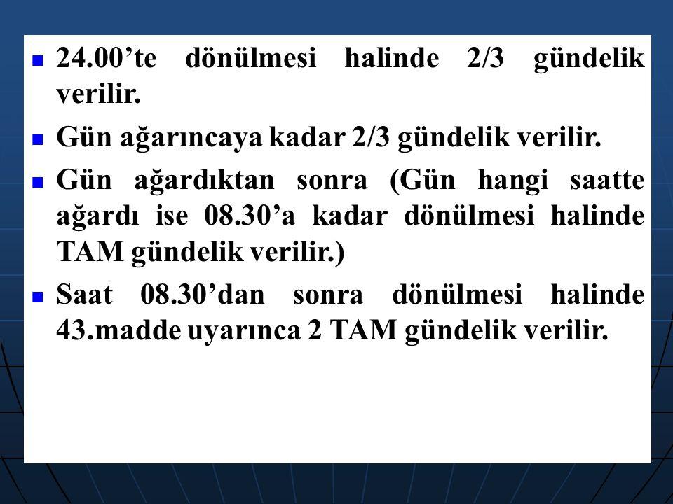 24.00'te dönülmesi halinde 2/3 gündelik verilir.