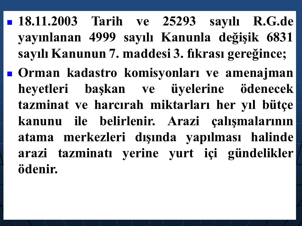 18.11.2003 Tarih ve 25293 sayılı R.G.de yayınlanan 4999 sayılı Kanunla değişik 6831 sayılı Kanunun 7. maddesi 3. fıkrası gereğince;
