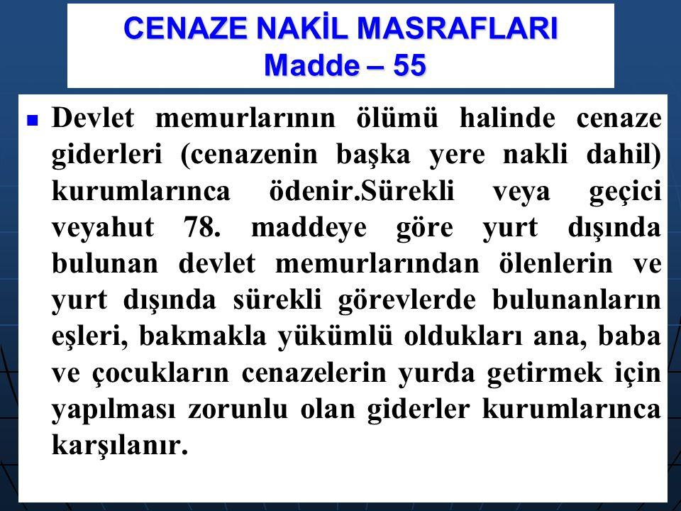CENAZE NAKİL MASRAFLARI Madde – 55