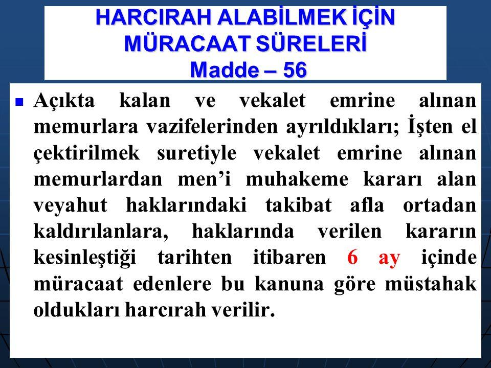 HARCIRAH ALABİLMEK İÇİN MÜRACAAT SÜRELERİ Madde – 56