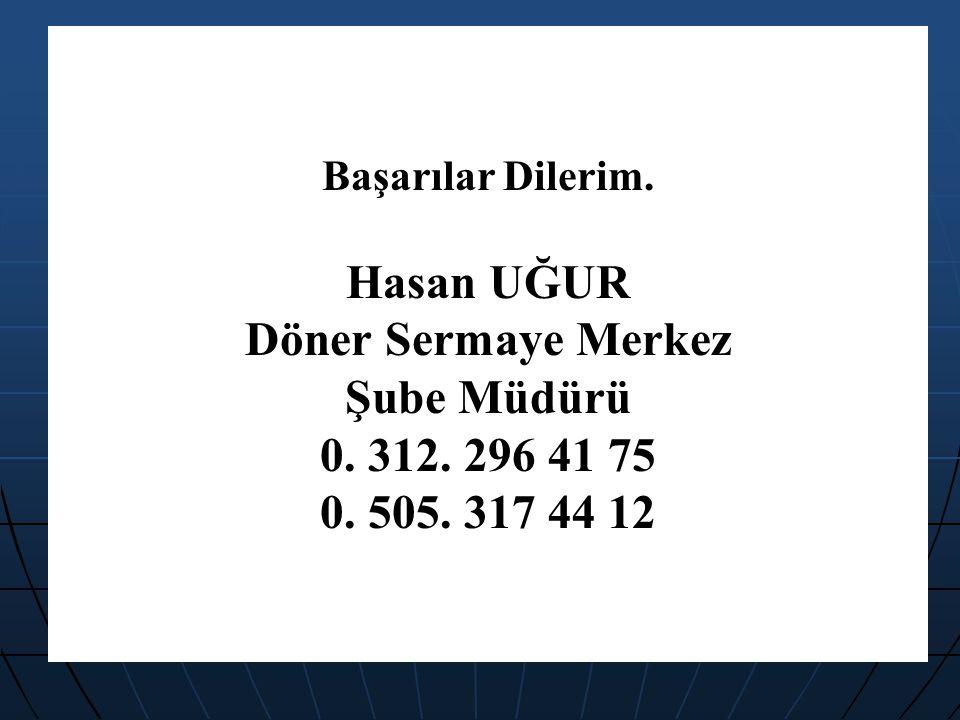 Başarılar Dilerim. Hasan UĞUR Döner Sermaye Merkez Şube Müdürü 0. 312