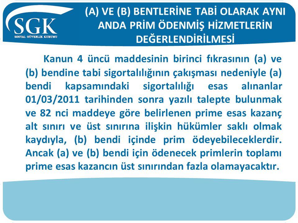 (A) VE (B) BENTLERİNE TABİ OLARAK AYNI ANDA PRİM ÖDENMİŞ HİZMETLERİN DEĞERLENDİRİLMESİ