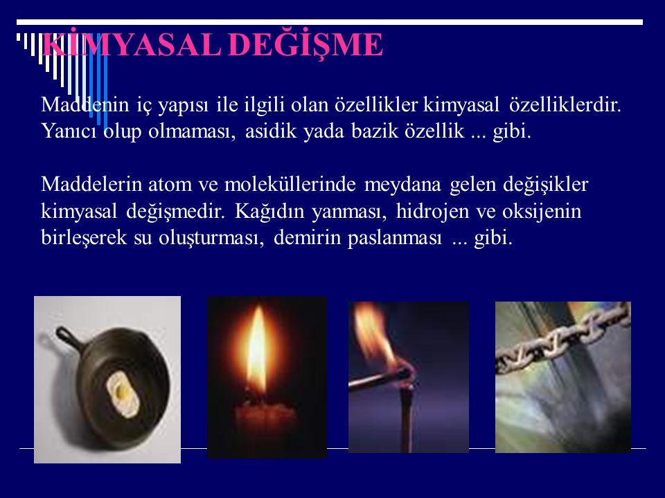 KİMYASAL DEĞİŞME Maddenin iç yapısı ile ilgili olan özellikler kimyasal özelliklerdir.