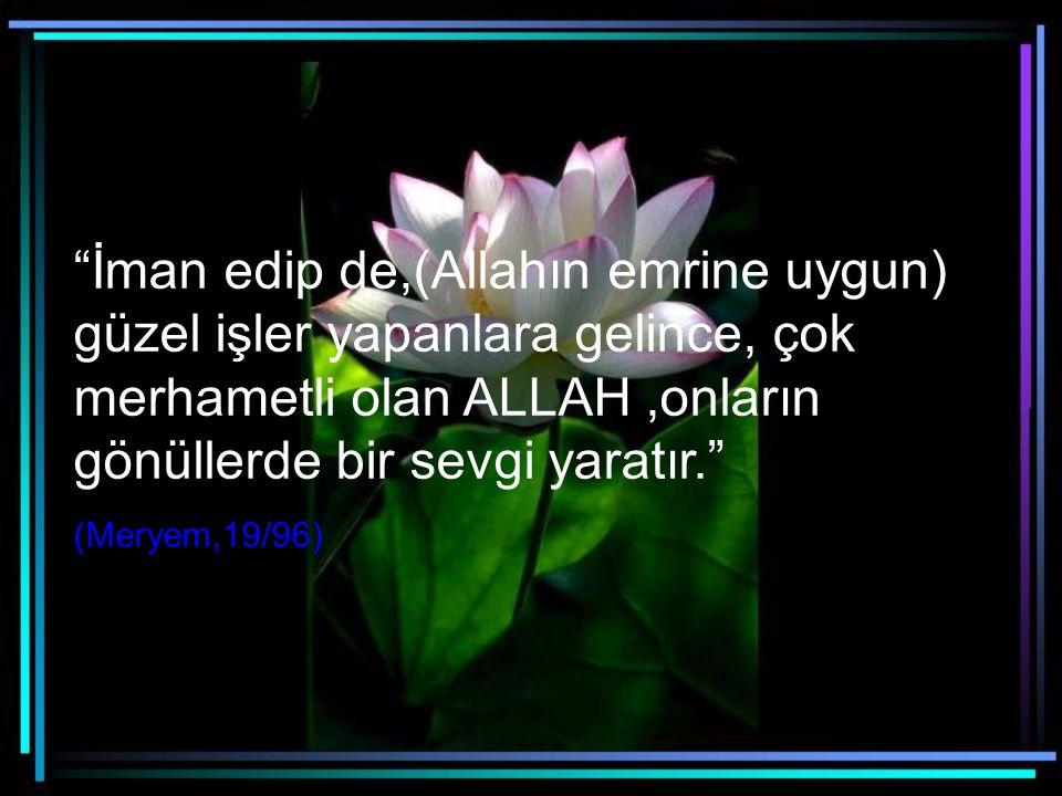 Kur an-ı Kerim de şöyle buyrulmaktadır ;