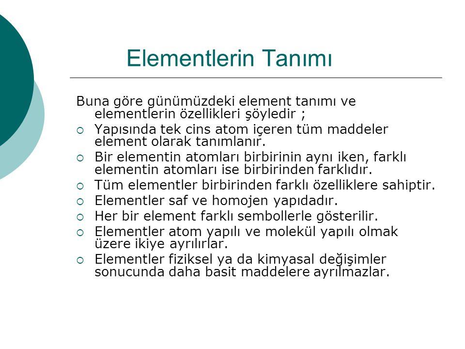 Elementlerin Tanımı Buna göre günümüzdeki element tanımı ve elementlerin özellikleri şöyledir ;