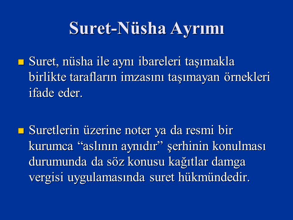 Suret-Nüsha Ayrımı Suret, nüsha ile aynı ibareleri taşımakla birlikte tarafların imzasını taşımayan örnekleri ifade eder.
