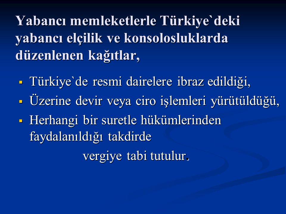 Yabancı memleketlerle Türkiye`deki yabancı elçilik ve konsolosluklarda düzenlenen kağıtlar,
