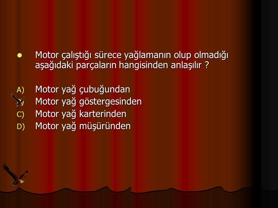 Motor çalıştığı sürece yağlamanın olup olmadığı aşağıdaki parçaların hangisinden anlaşılır