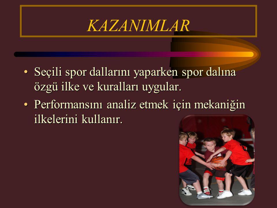 KAZANIMLAR Seçili spor dallarını yaparken spor dalına özgü ilke ve kuralları uygular.