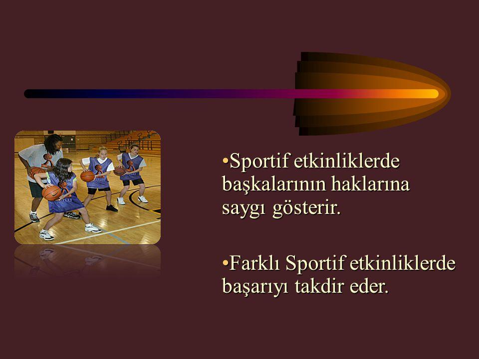 Sportif etkinliklerde başkalarının haklarına saygı gösterir.