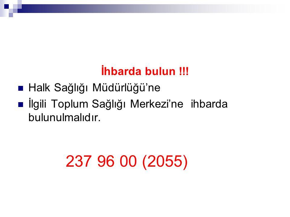 237 96 00 (2055) İhbarda bulun !!! Halk Sağlığı Müdürlüğü'ne