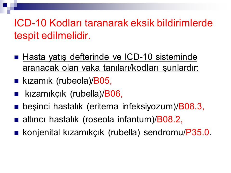 ICD-10 Kodları taranarak eksik bildirimlerde tespit edilmelidir.