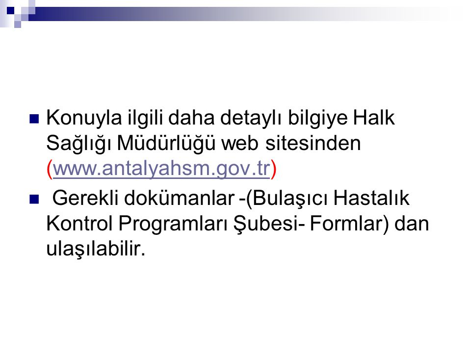 Konuyla ilgili daha detaylı bilgiye Halk Sağlığı Müdürlüğü web sitesinden (www.antalyahsm.gov.tr)