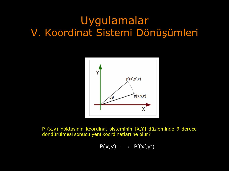 Uygulamalar V. Koordinat Sistemi Dönüşümleri