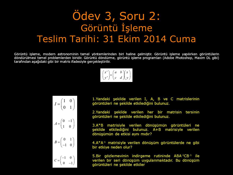 Ödev 3, Soru 2: Görüntü İşleme Teslim Tarihi: 31 Ekim 2014 Cuma