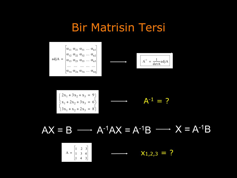 Bir Matrisin Tersi A-1 = AX = B A-1AX = A-1B X = A-1B x1,2,3 =