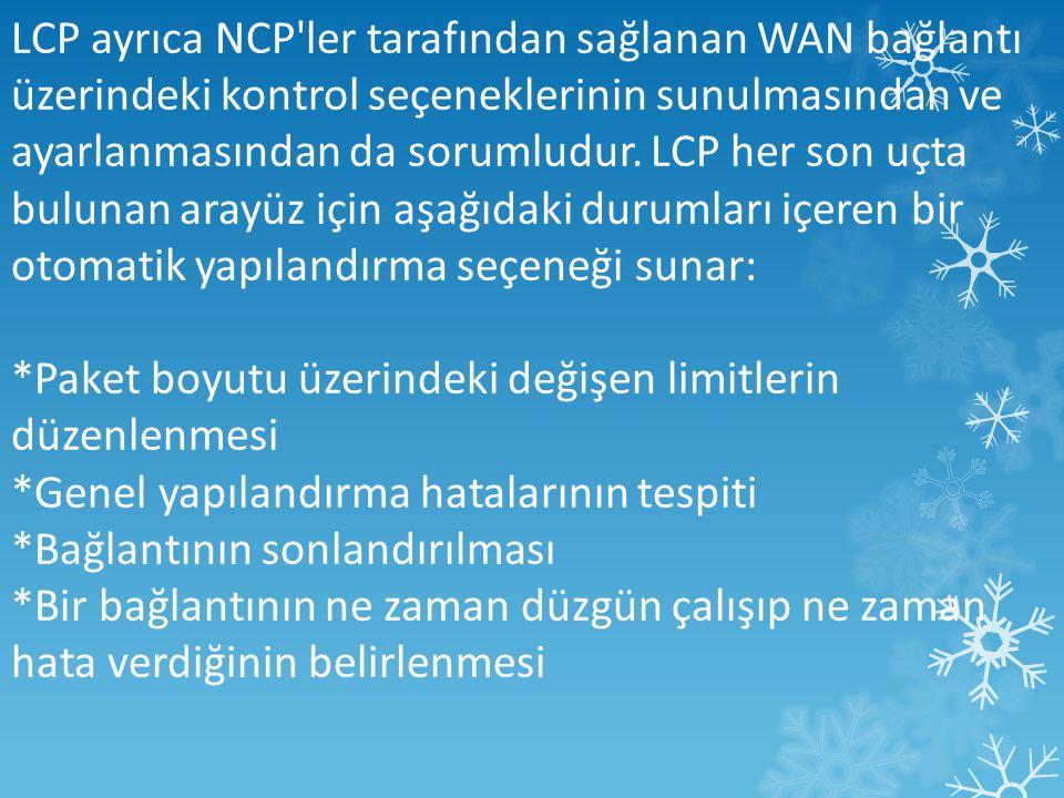 LCP ayrıca NCP ler tarafından sağlanan WAN bağlantı üzerindeki kontrol seçeneklerinin sunulmasından ve ayarlanmasından da sorumludur. LCP her son uçta bulunan arayüz için aşağıdaki durumları içeren bir otomatik yapılandırma seçeneği sunar: